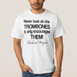 Funny Wagner Quote Trombone Shirts