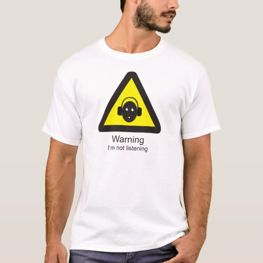 Funny warning sign 'Warning: I'm not listening' T-Shirt