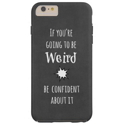 Funny weird quote tough iphone 6 plus case zazzle for Tough exterior quotes
