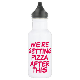 Funny we're getting pizza after this workout humor 532 ml water bottle