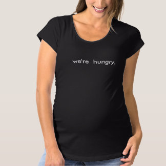 Funny We're Hungry maternity mom mommy to be Maternity T-Shirt