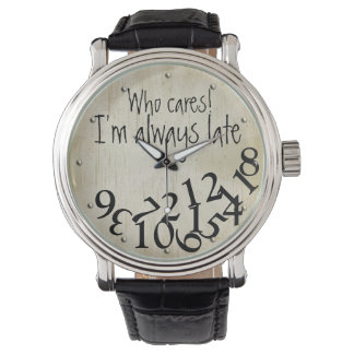 Funny Who Cares, I'm Always Late Numbers Face Watch