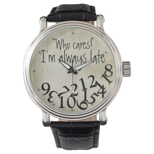Funny Who Cares, I'm Always Late Numbers Face
