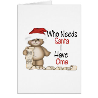 Funny Who Needs Santa Oma Card