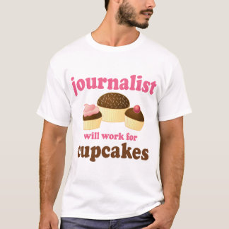 Funny Will Work for Cupcakes Journalist T-Shirt