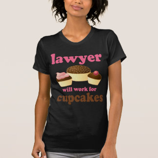 Funny Will Work for Cupcakes Lawyer T Shirts