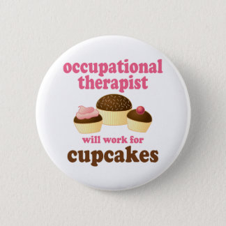 Funny Will Work for Cupcakes Occupational Therapis 6 Cm Round Badge