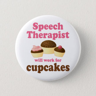 Funny Will Work for Cupcakes Speech Therapist 6 Cm Round Badge