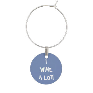 Funny Wine Lover's Saying - I Wine A Lot! Wine Charm
