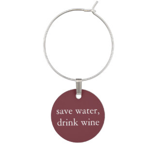 Funny Wine Saying - Save Water, Drink Wine Wine Charm