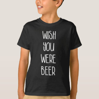 Funny wish you were beer quote T-Shirt