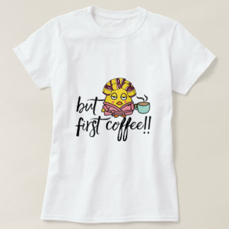 Funny Women's T-Shirt - But First Coffee