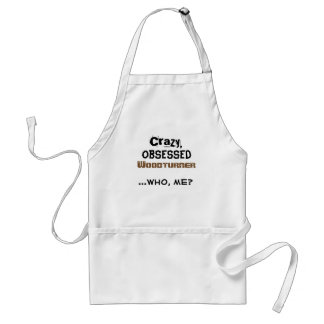 Funny Woodturning Apron Crazy Obsessed Wood Turner