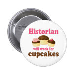 Funny Work For Cupcakes Historian Pinback Buttons