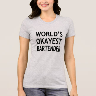Funny World's Okayest Bartender women's shirt
