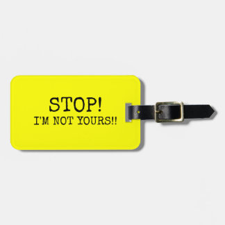 FUNNY YELLOW Stop! I'M NOT YOURS Luggage Tag