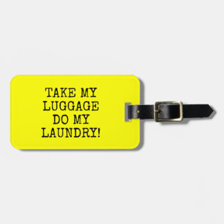 FUNNY YELLOW TAKE MY  LUGGAGE DO MY  LAUNDRY! LUGGAGE TAG