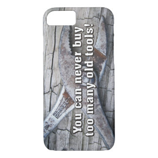Funny You Can Never Buy Too Many Old Tools iPhone 7 Case