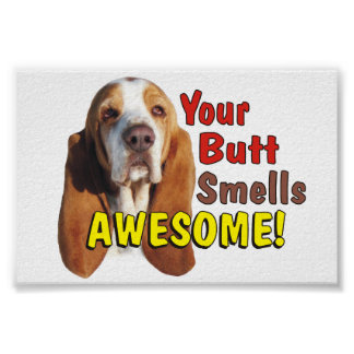 Funny Your Butt Smells AWESOME Basset Hound Poster