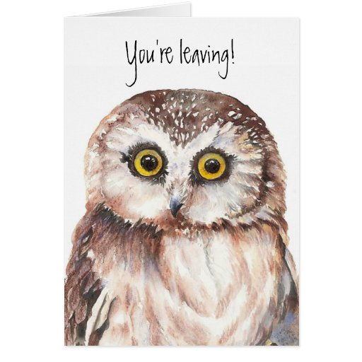 Funny, You're Leaving -I'll Miss You Owl  - Card