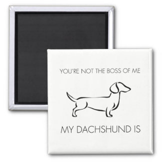 Funny You're not the boss of me Dachshund Magnet