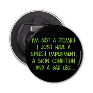 Funny Zombie Not a Zombie Green Button Bottle Opener