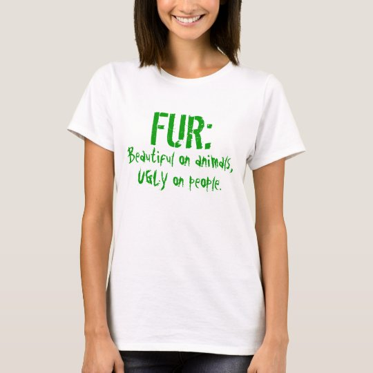 FUR: Beautiful on animals, UGLY on people. T-Shirt