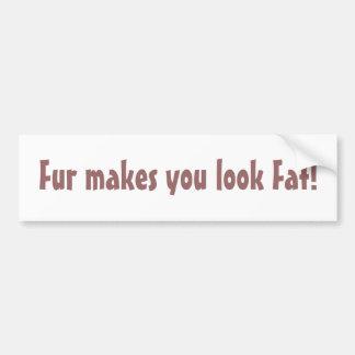 Fur Makes You Look Fat bumper sticker