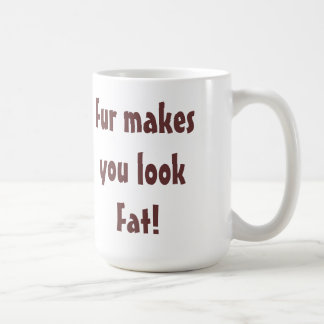 Fur Makes You Look Fat coffee mug