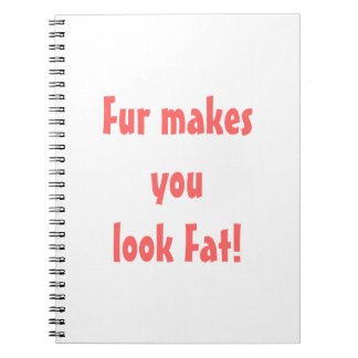 Fur Makes You Look Fat notebook