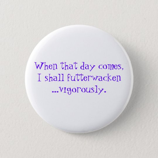 Futterwacken celebration quote 6 cm round badge