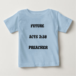 FUTURE, ACTS 2:38, PREACHER BABY T-Shirt