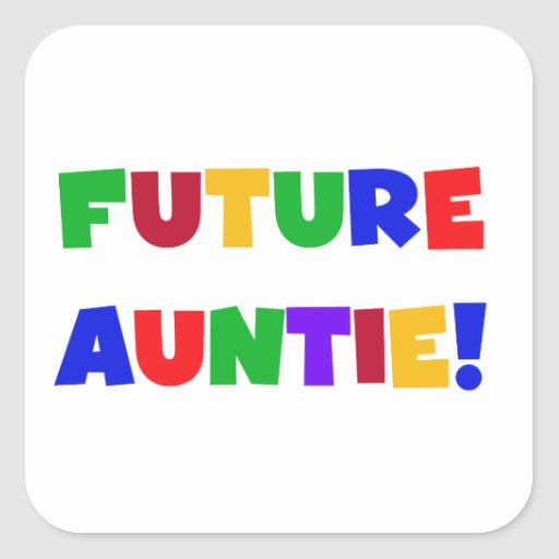 Future Auntie Primary Colors T-shirts and Gifts Square Sticker