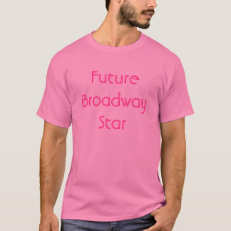 Future Broadway Star T-Shirt