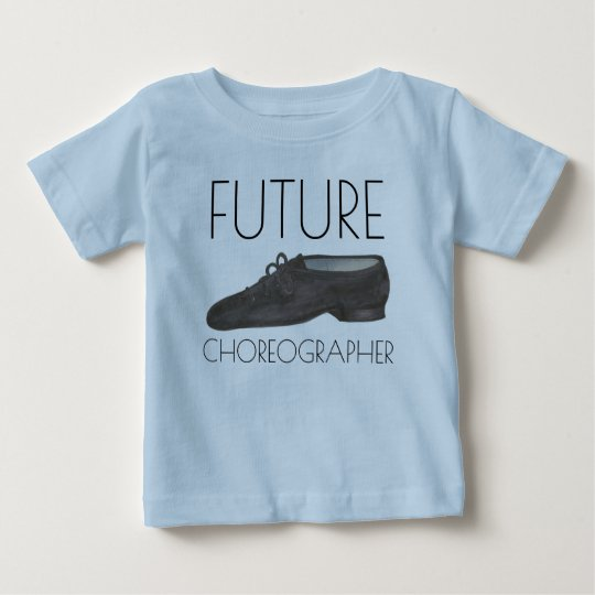 FUTURE CHOREOGRAPHER Jazz Dance Shoe Dancer Baby T-Shirt