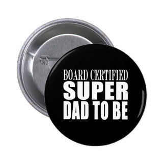 Future Fathers : Board Certified Super Dad to Be 6 Cm Round Badge