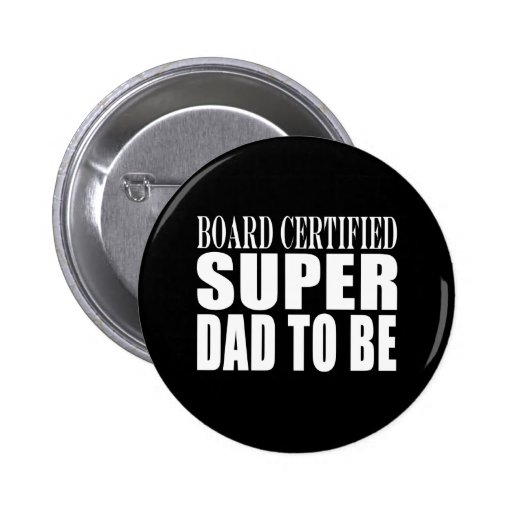 Future Fathers : Board Certified Super Dad to Be Button