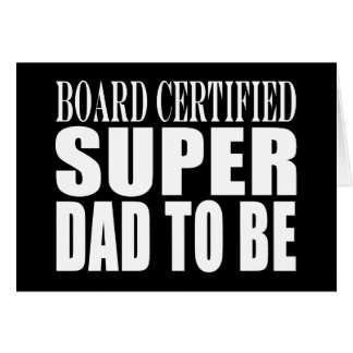 Future Fathers : Board Certified Super Dad to Be Note Card
