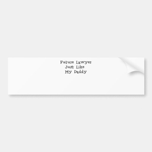 Future Lawyer Like Daddy.png Bumper Stickers