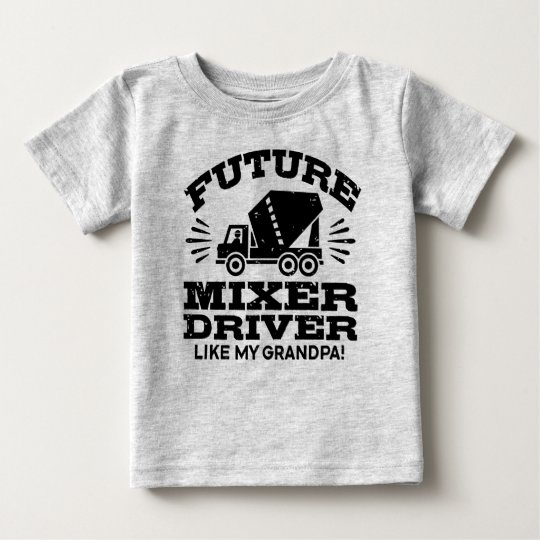 Future Mixer Driver Like My Grandpa Baby T-Shirt