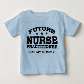 Future Nurse Practitioner Like My Mommy Baby T-Shirt