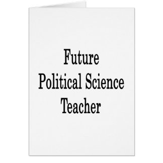 Future Political Science Teacher Greeting Cards
