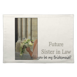 Future Sister in Law Please be Bridesmaid Placemat