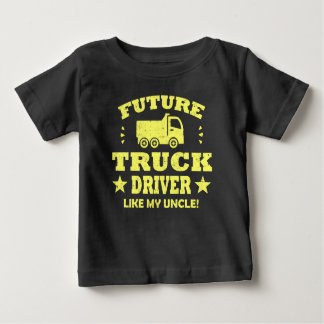 FUTURE TRUCK DRIVER LIKE MY UNCLE! BABY T-Shirt