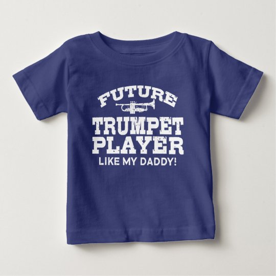 Future Trumpet Player Like My Daddy Baby T-Shirt