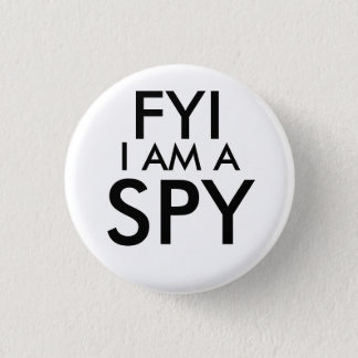 FYI I Am A Spy Button