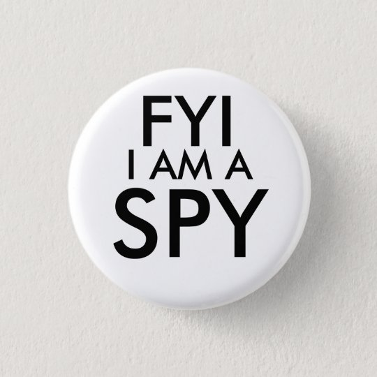 FYI I Am A Spy Button