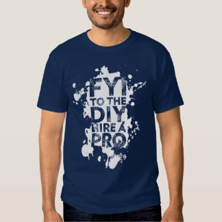 FYI to the DIY hire a PRO T-shirts