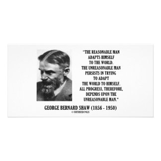 G. B. Shaw Progress Depends Upon Unreasonable Man Card