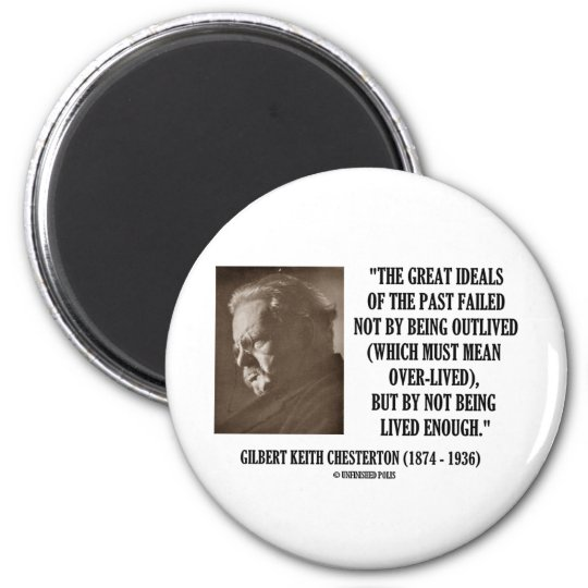 G.K. Chesterton Great Ideals Of The Past Not Lived Magnet